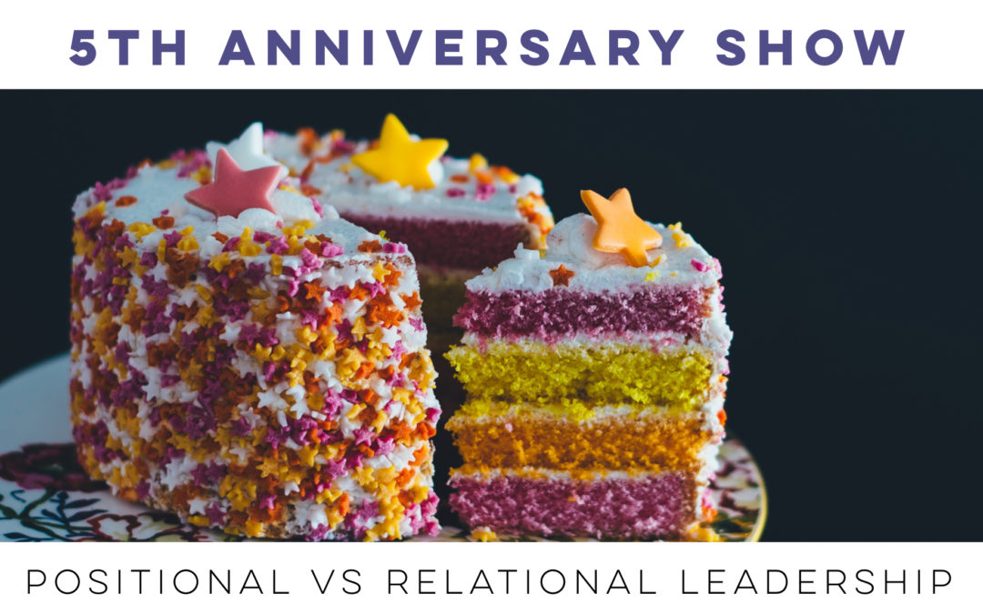 Our 5th Anniversary! A look back at positional vs. relational leadership