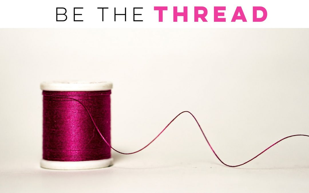 Be the thread