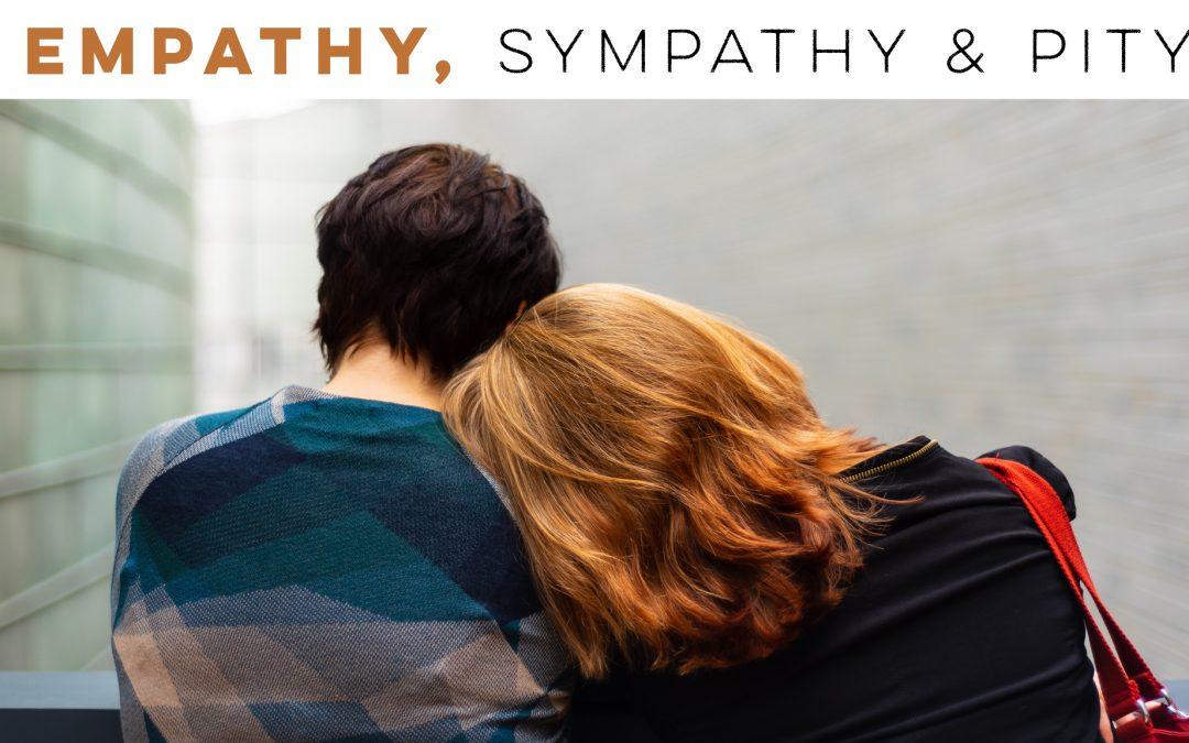 Empathy, sympathy & pity