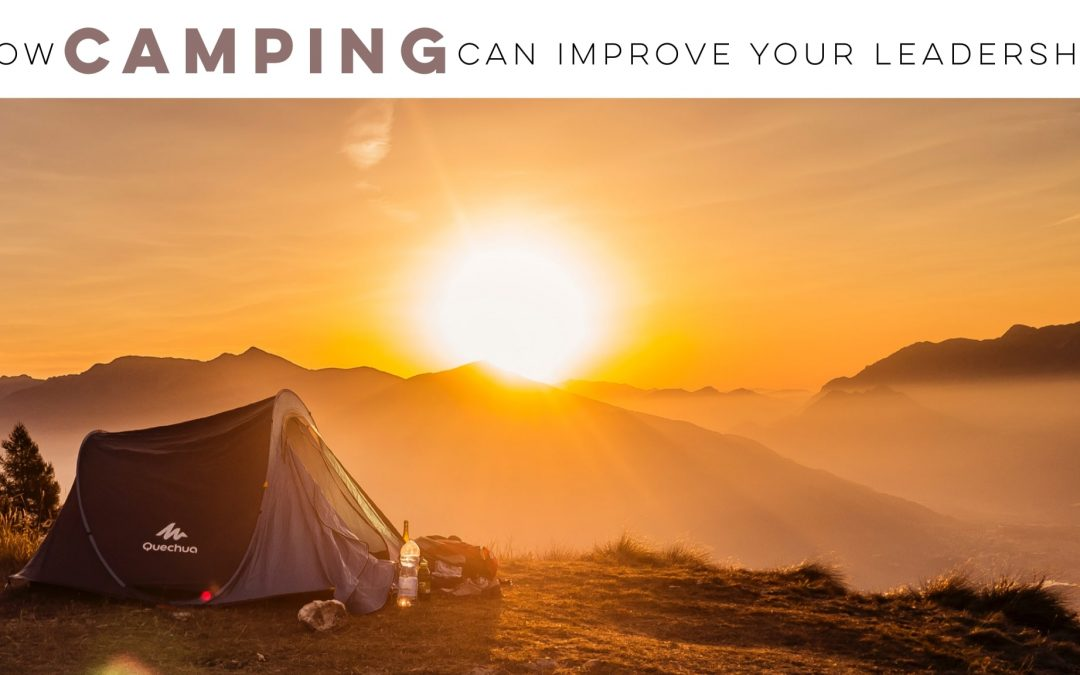 How camping can improve your leadership