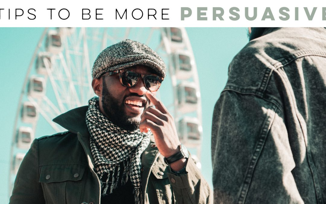 Tips to be more persuasive