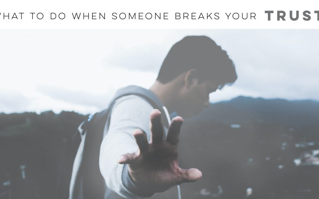 What to do when someone breaks your trust