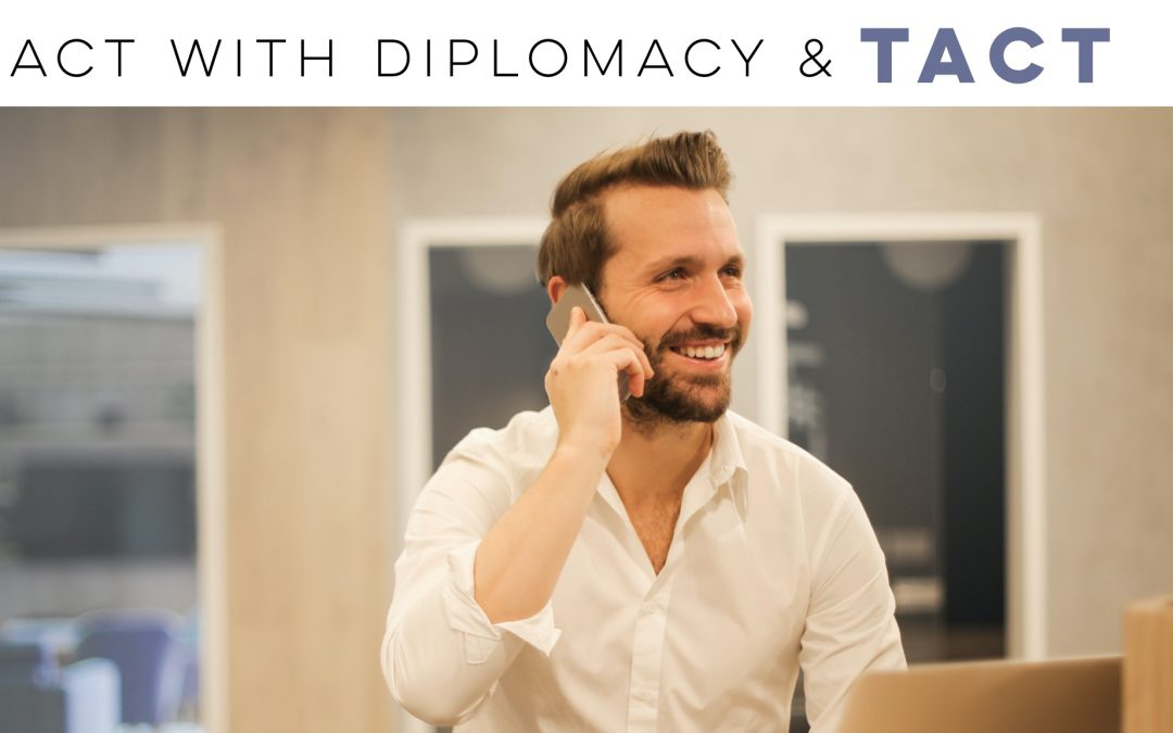 Act with diplomacy and tact