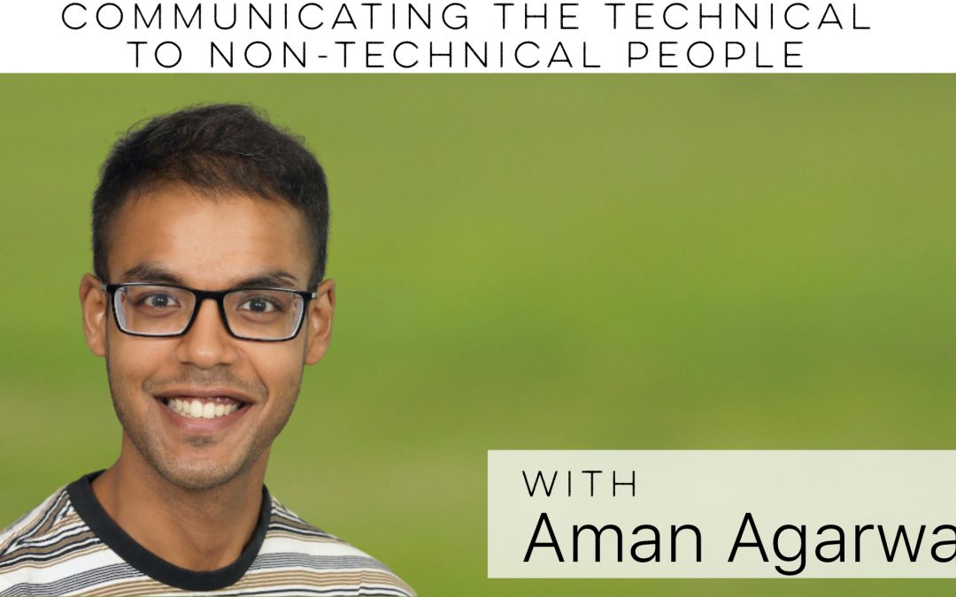 Communicating the technical to non-technical people w/ Aman Agarwal
