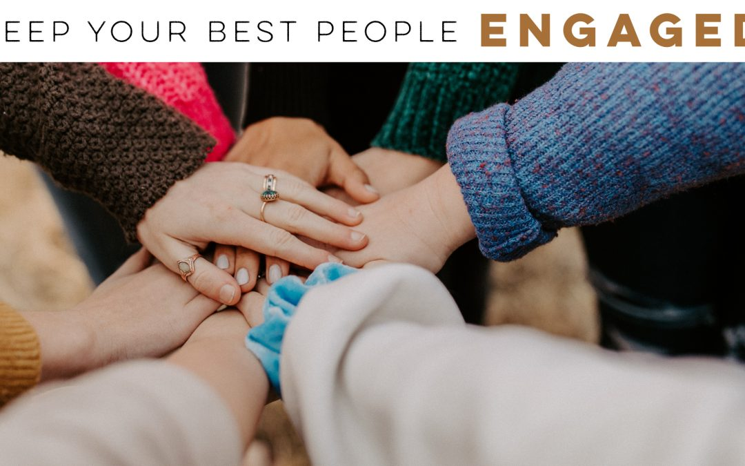 Tips to keep your best people engaged