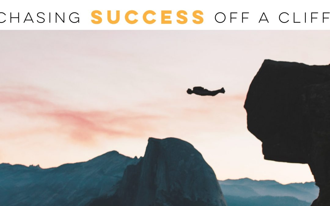 Chasing success off a cliff